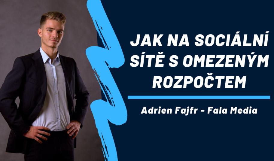 Přednáška Jak na Sociální sítě s omezeným rozpočtem Adrien Fajfr Marketingová Plzeň