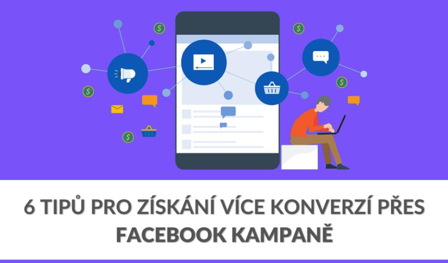 6 tipů pro získání více konverzí přes Facebook kampaně